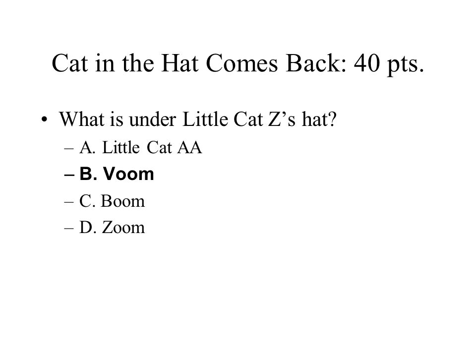 Cat in the Hat Comes Back: 40 pts.