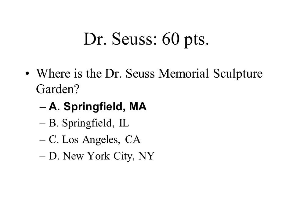 Dr. Seuss: 60 pts. Where is the Dr. Seuss Memorial Sculpture Garden