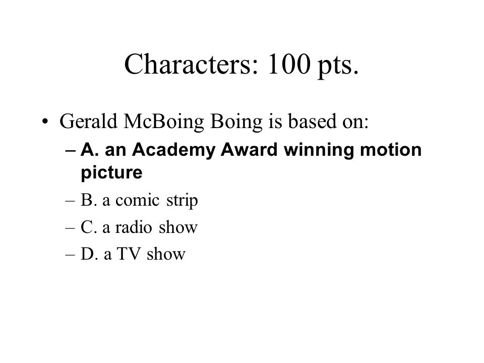 Characters: 100 pts. Gerald McBoing Boing is based on:
