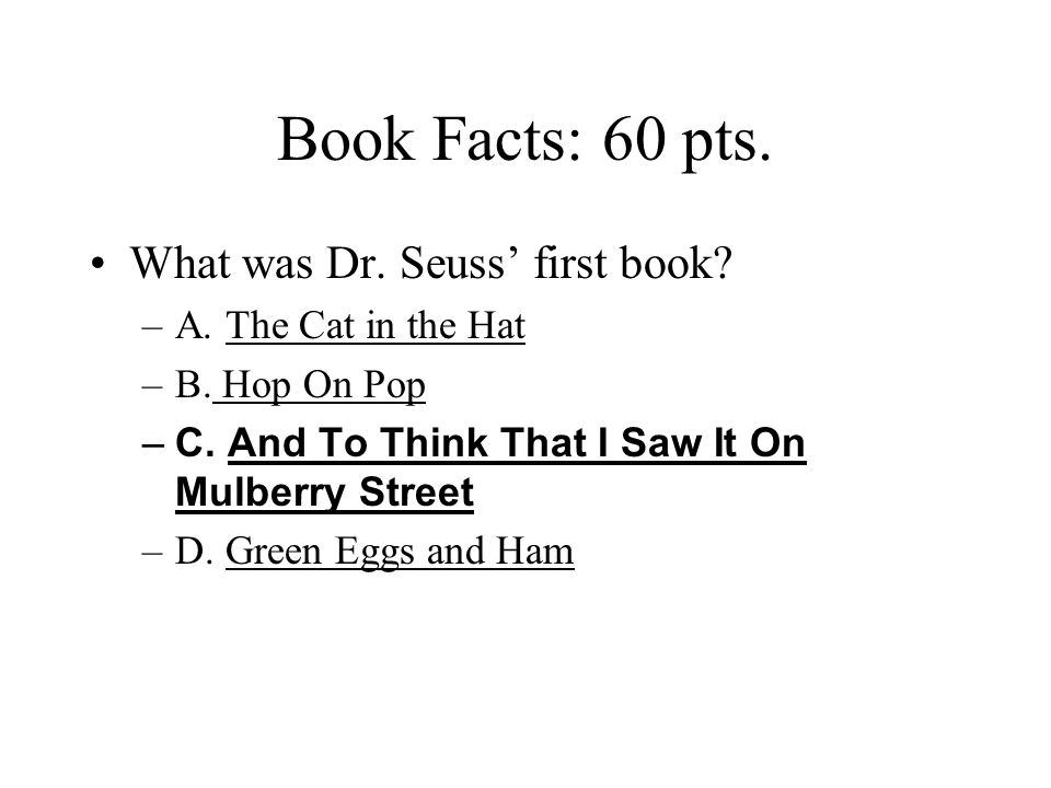 Book Facts: 60 pts. What was Dr. Seuss' first book