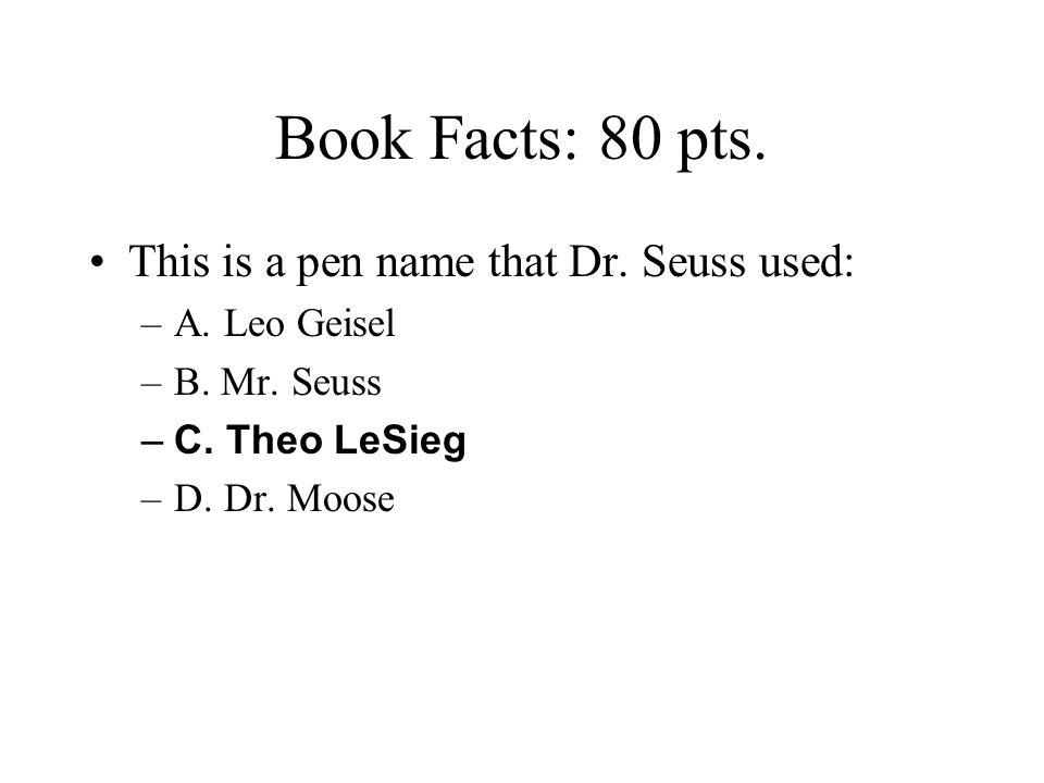 Book Facts: 80 pts. This is a pen name that Dr. Seuss used: