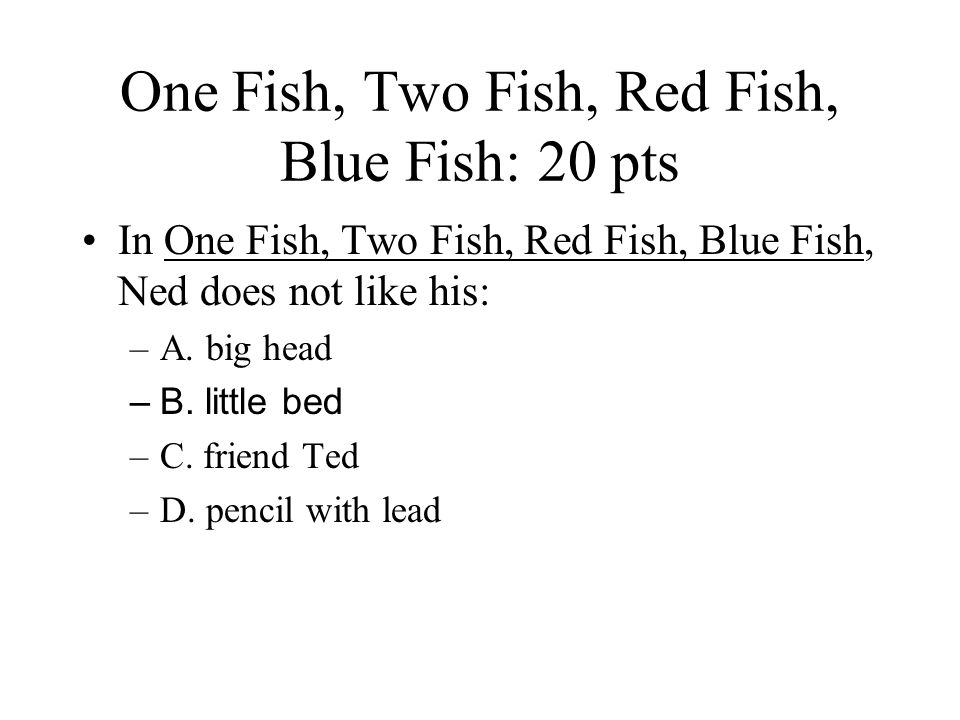 One Fish, Two Fish, Red Fish, Blue Fish: 20 pts