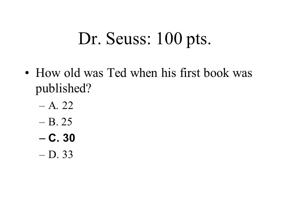 Dr. Seuss: 100 pts. How old was Ted when his first book was published