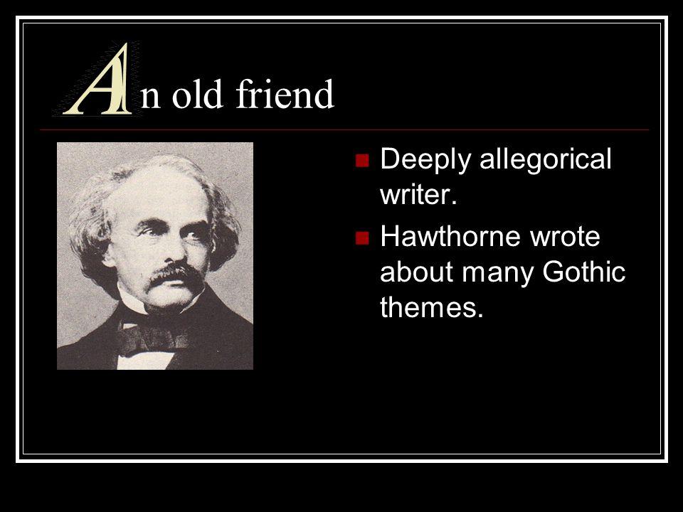 n old friend Deeply allegorical writer.