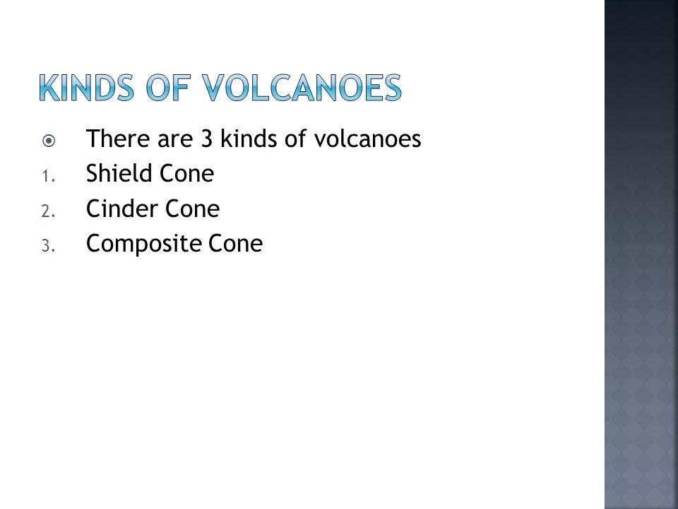 Kinds of Volcanoes There are 3 kinds of volcanoes Shield Cone
