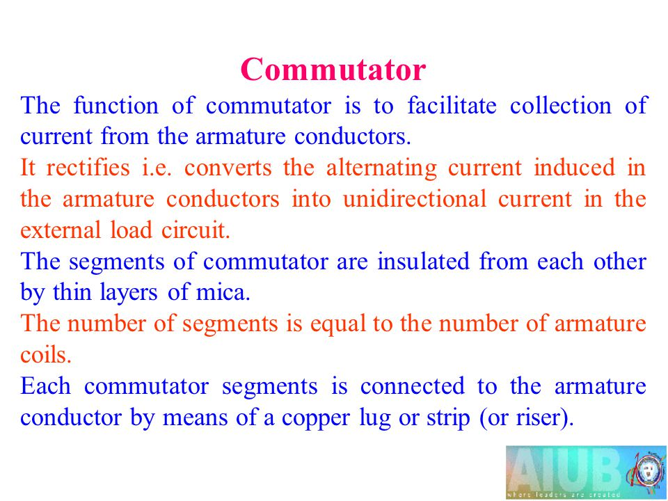Commutator The function of commutator is to facilitate collection of current from the armature conductors.