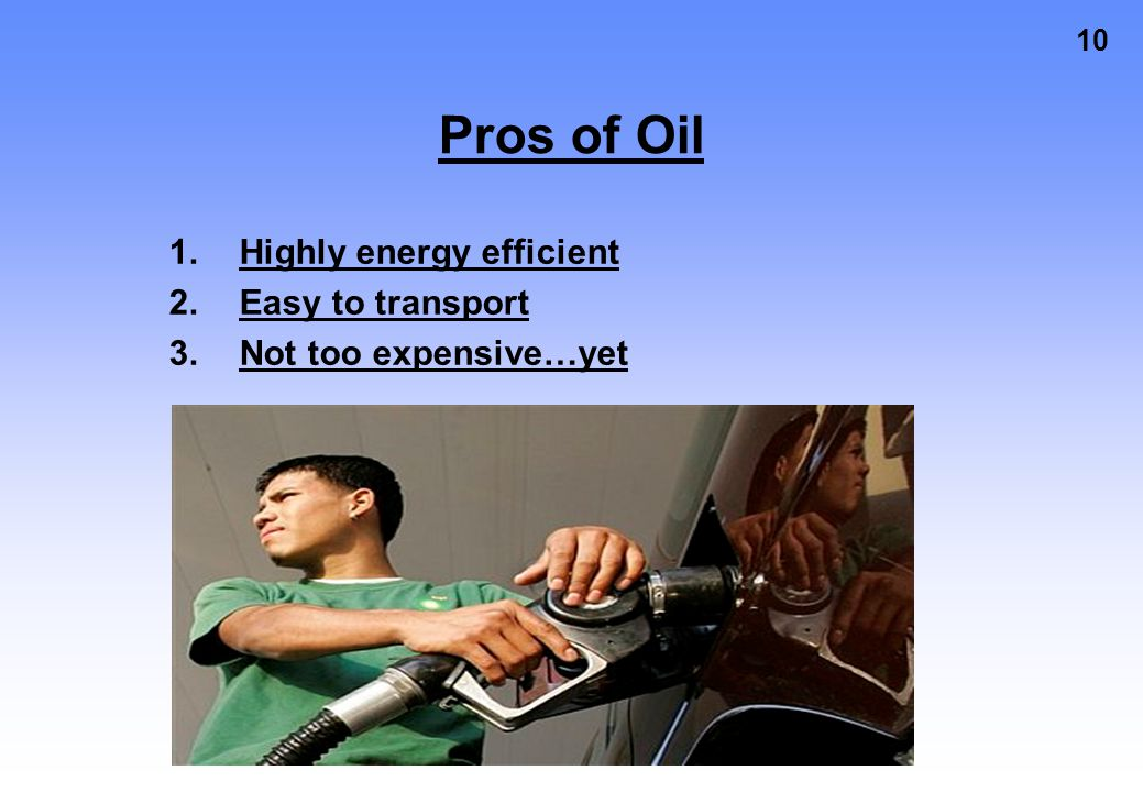 Pros of Oil Highly energy efficient Easy to transport