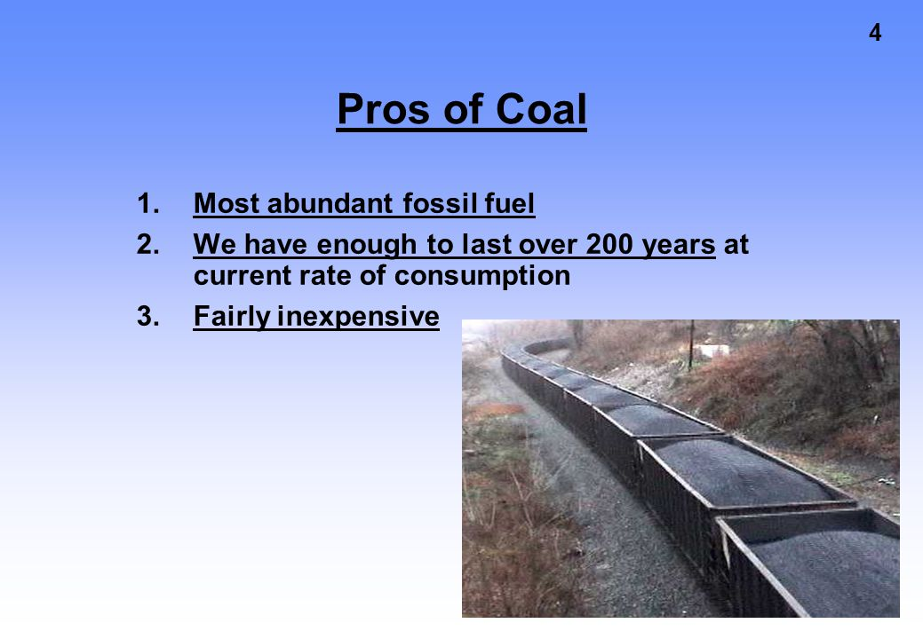 Pros of Coal Most abundant fossil fuel