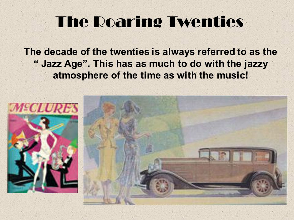The Roaring Twenties The decade of the twenties is always referred to as the. Jazz Age . This has as much to do with the jazzy.