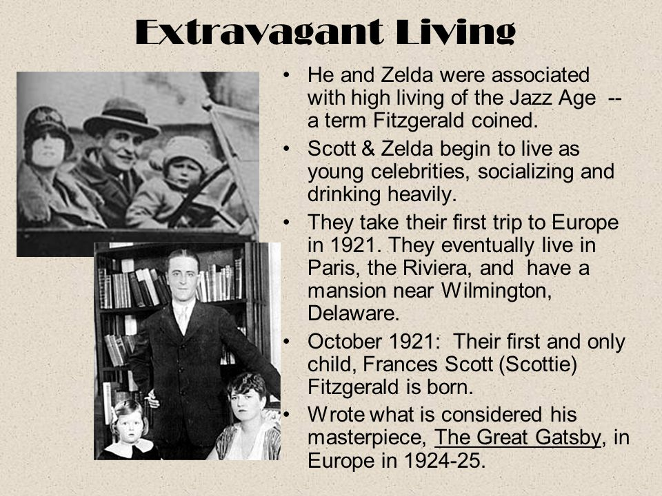 Extravagant Living He and Zelda were associated with high living of the Jazz Age -- a term Fitzgerald coined.