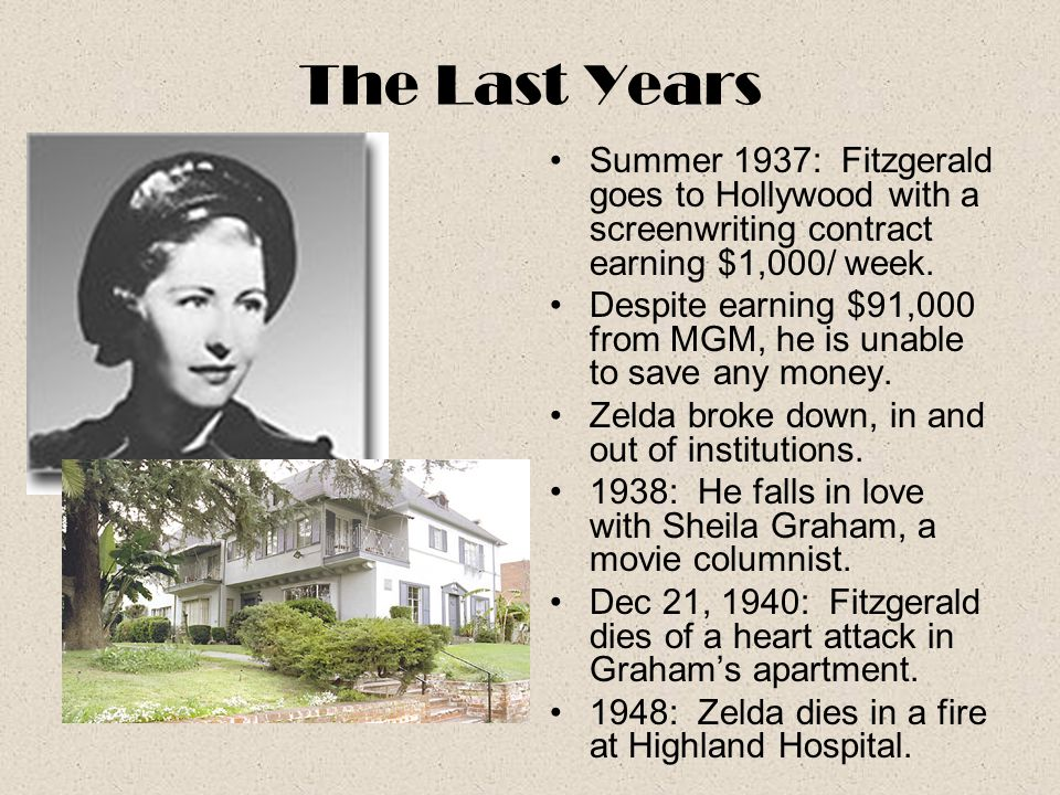 The Last Years Summer 1937: Fitzgerald goes to Hollywood with a screenwriting contract earning $1,000/ week.