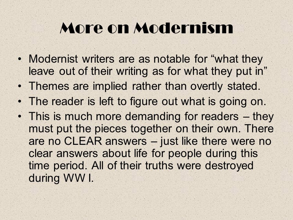 More on Modernism Modernist writers are as notable for what they leave out of their writing as for what they put in