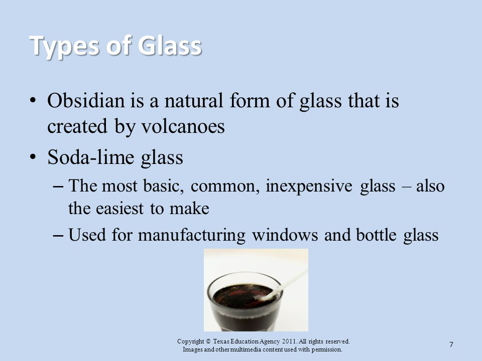 Types of Glass Obsidian is a natural form of glass that is created by volcanoes. Soda-lime glass.