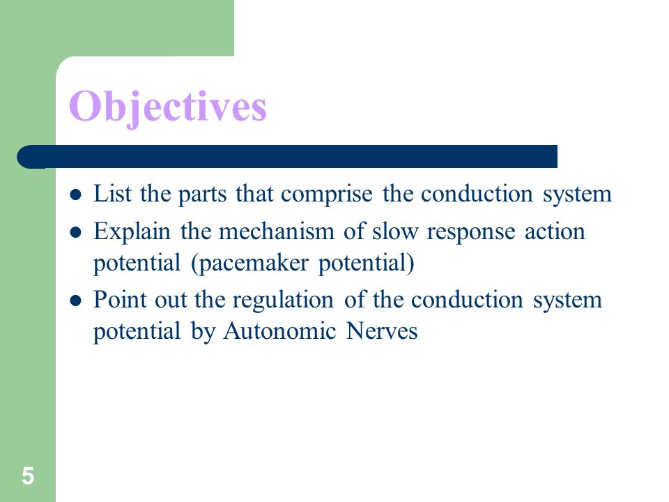 Objectives List the parts that comprise the conduction system