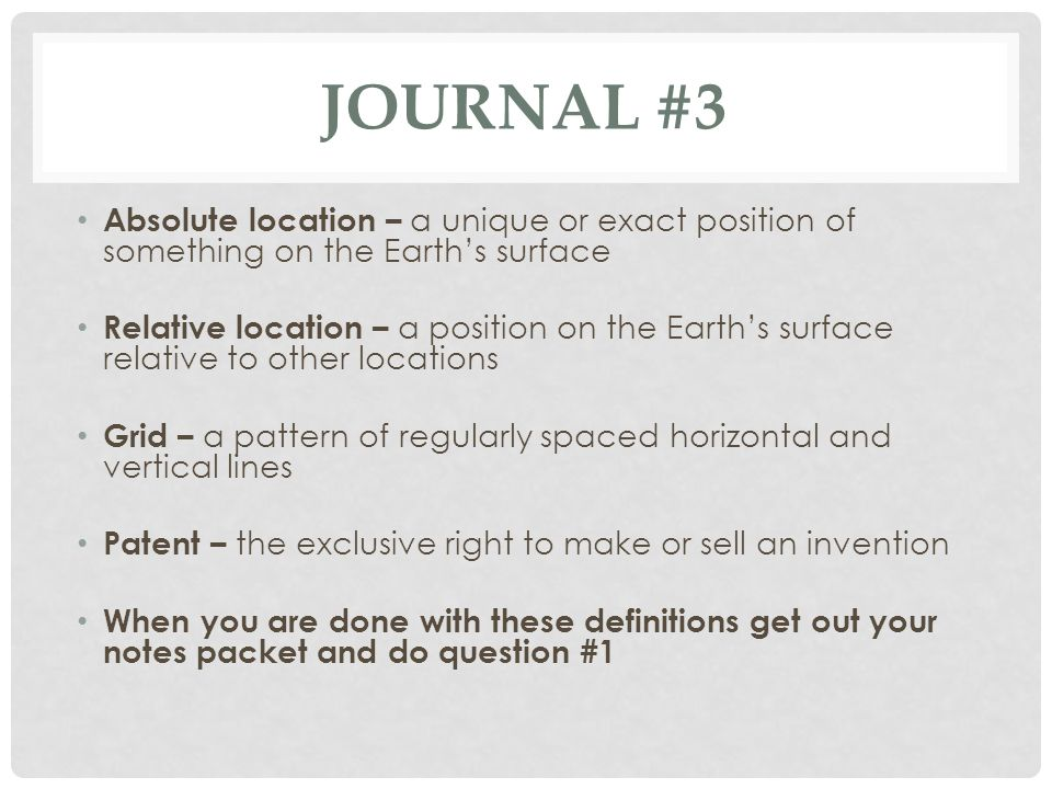 Journal #3 Absolute location – a unique or exact position of something on the Earth's surface.