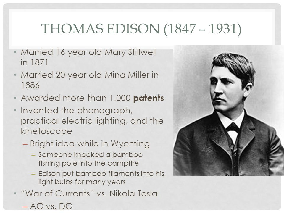 Thomas Edison (1847 – 1931) Married 16 year old Mary Stillwell in 1871