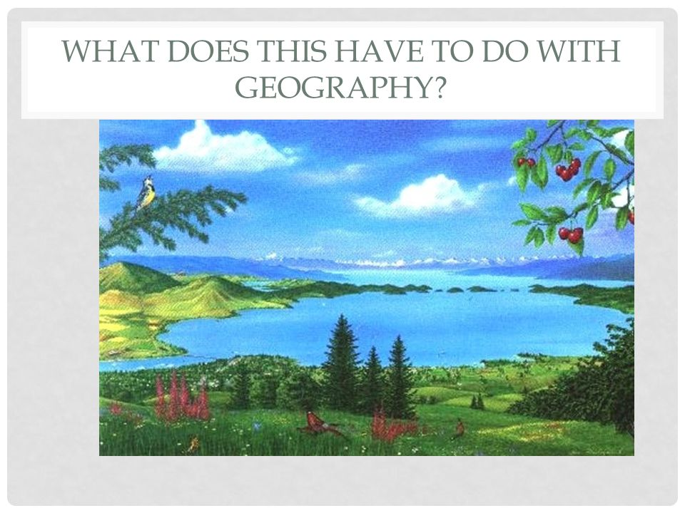 What does this have to do with geography