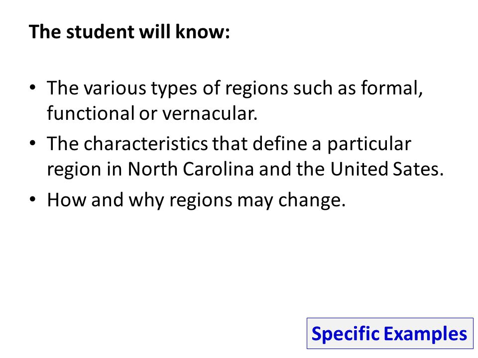 The student will know: The various types of regions such as formal, functional or vernacular.