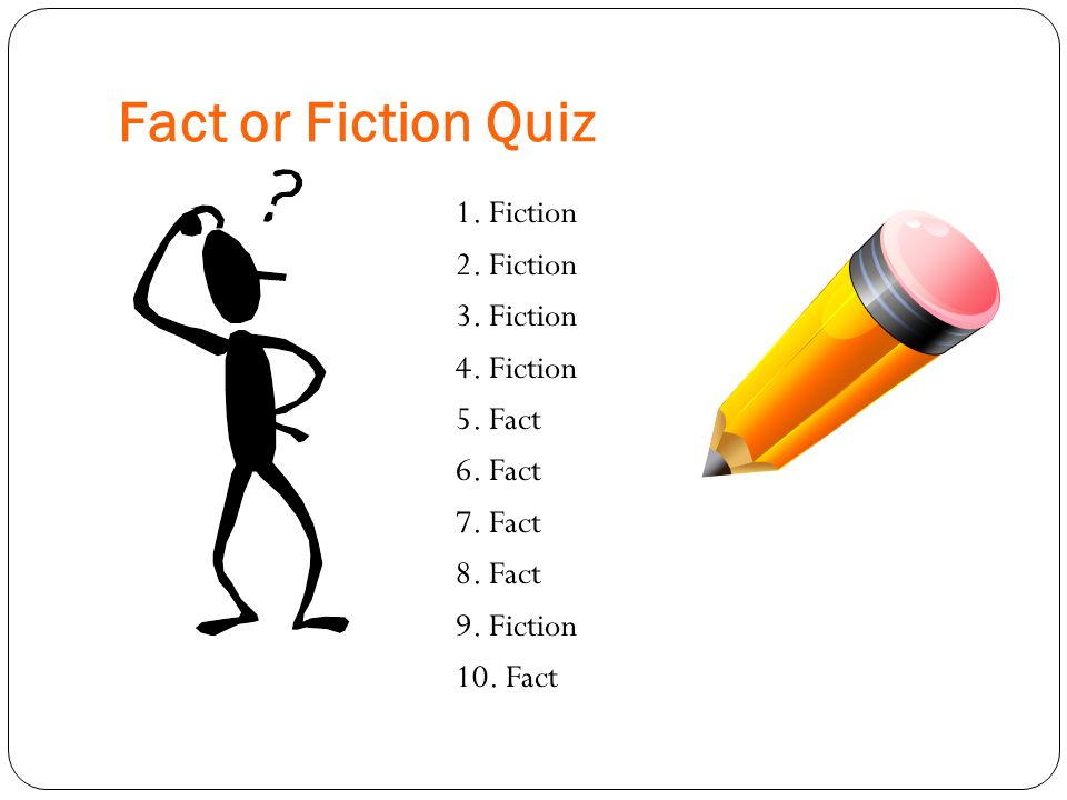 Fact or Fiction Quiz 1. Fiction 2. Fiction 3. Fiction 4.