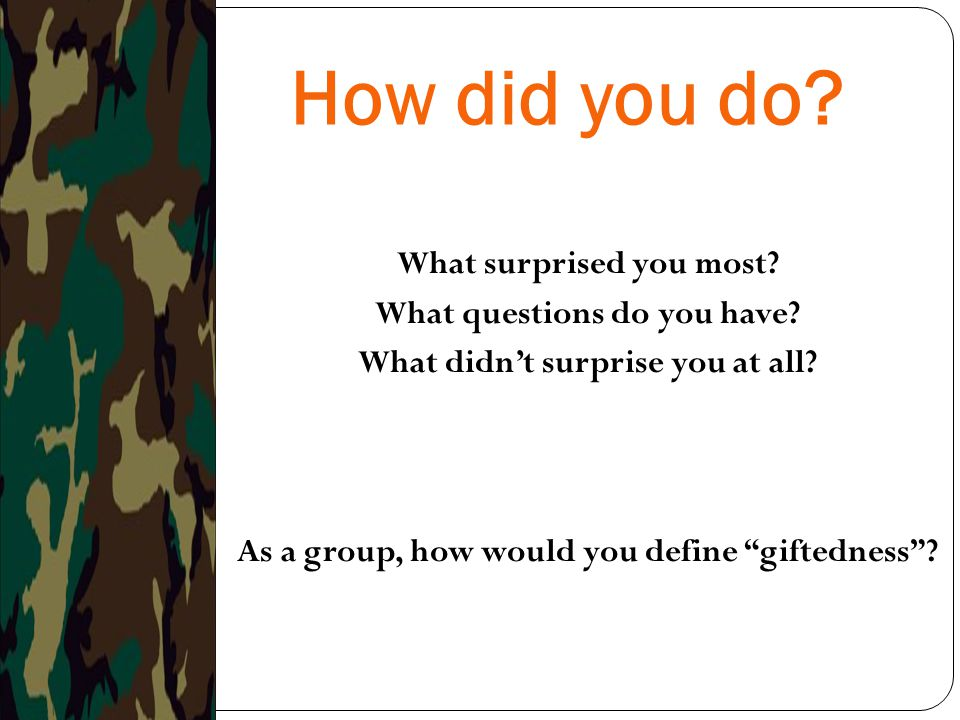 How did you do. What surprised you most. What questions do you have.