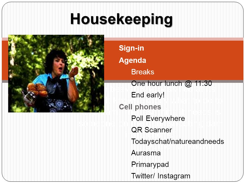 Housekeeping Sign-in. Agenda. Breaks. One hour 11:30. End early! Cell phones. Poll Everywhere.