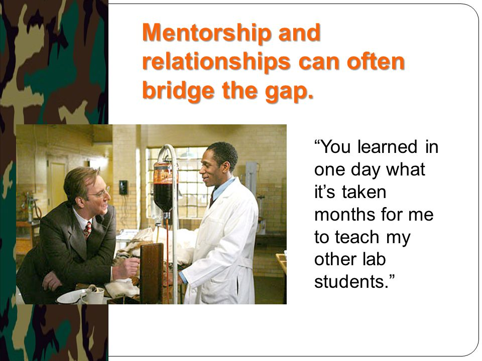 Mentorship and relationships can often bridge the gap.