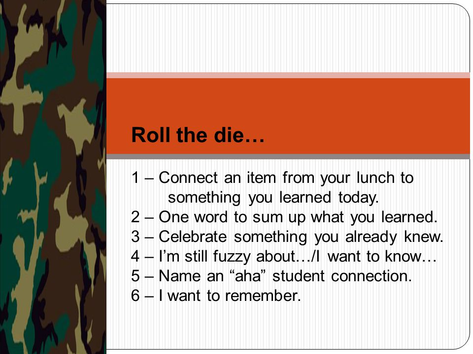 Roll the die… 1 – Connect an item from your lunch to something you learned today.