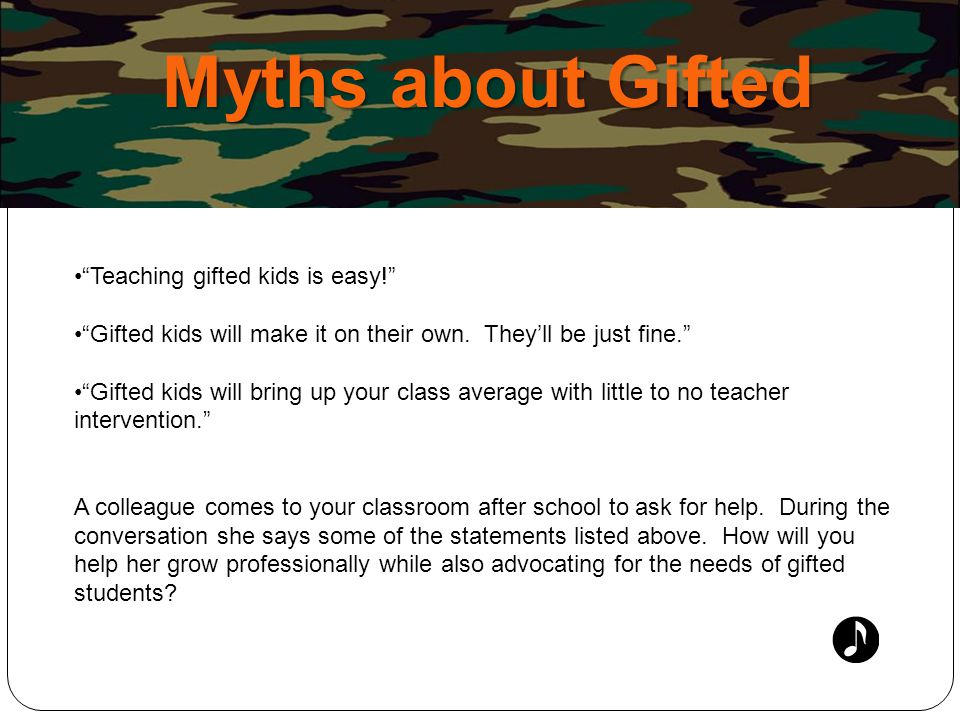Myths about Gifted Teaching gifted kids is easy!