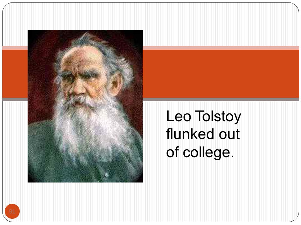 Leo Tolstoy flunked out of college.
