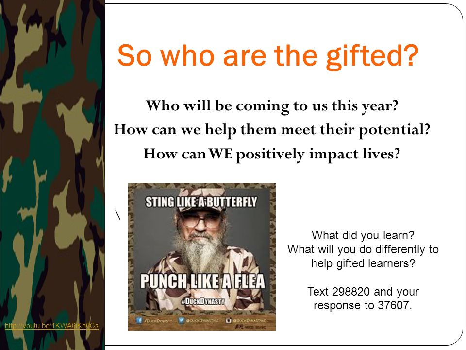 So who are the gifted Who will be coming to us this year How can we help them meet their potential How can WE positively impact lives \