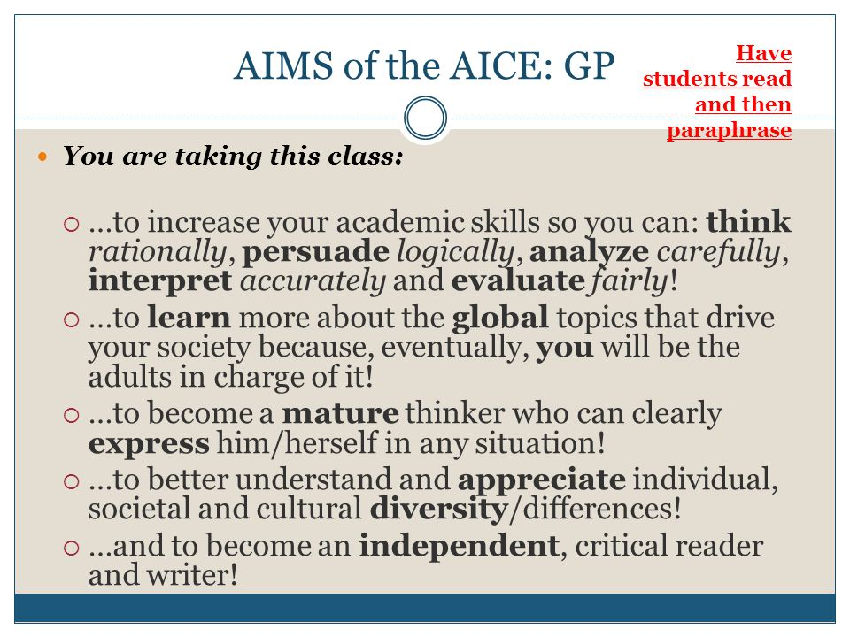 AIMS of the AICE: GP Have students read and then paraphrase. You are taking this class: