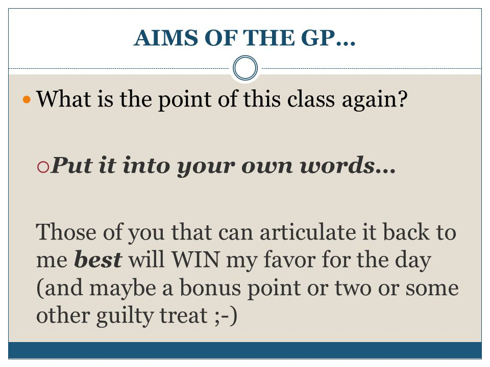 What is the point of this class again Put it into your own words…