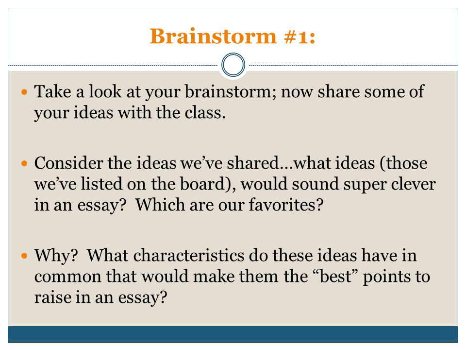 Brainstorm #1: Take a look at your brainstorm; now share some of your ideas with the class.