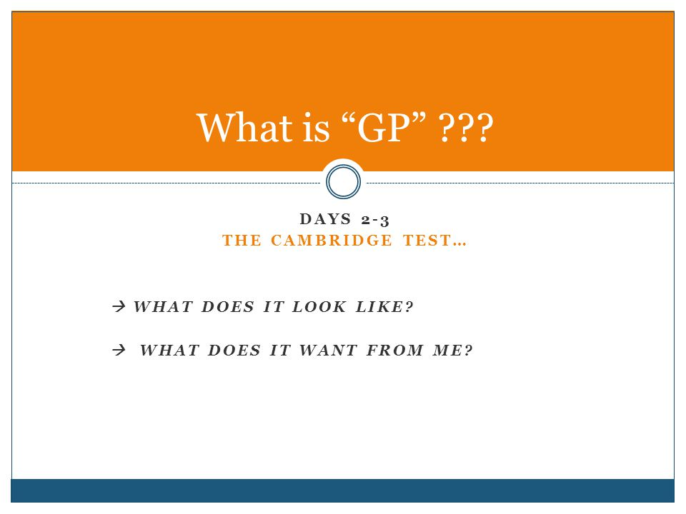 What is GP DayS 2-3 The cambridge test…