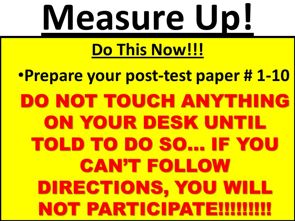 Measure Up! Do This Now!!! Prepare your post-test paper # 1-10