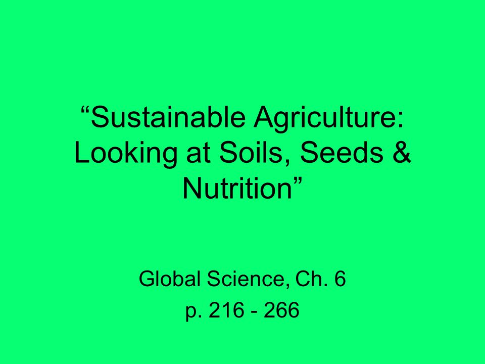 Sustainable Agriculture: Looking at Soils, Seeds & Nutrition