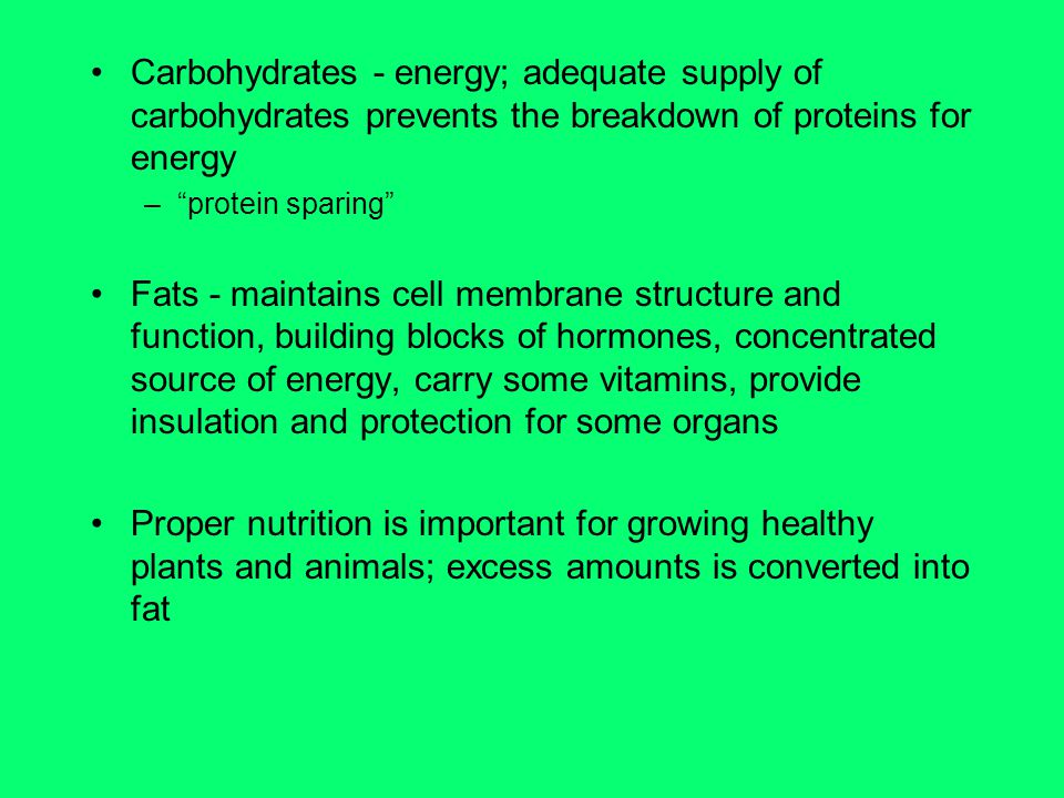 Carbohydrates - energy; adequate supply of carbohydrates prevents the breakdown of proteins for energy