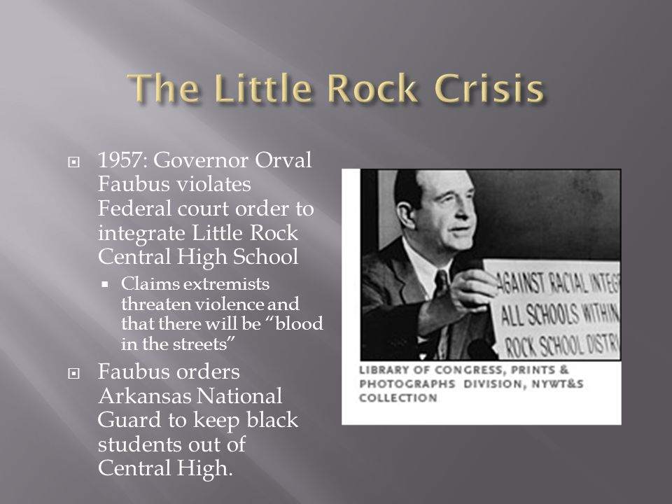 The Little Rock Crisis 1957: Governor Orval Faubus violates Federal court order to integrate Little Rock Central High School.