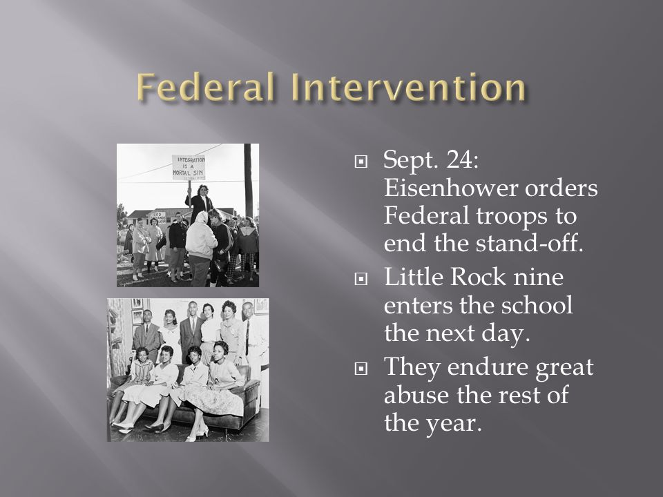 Federal Intervention Sept. 24: Eisenhower orders Federal troops to end the stand-off. Little Rock nine enters the school the next day.