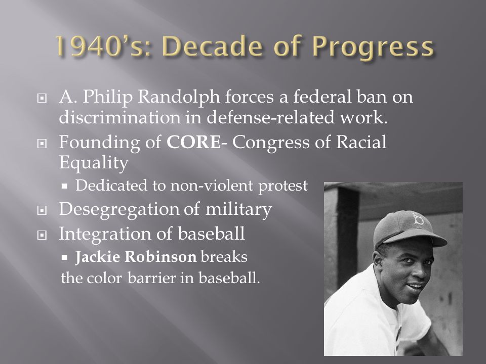 1940's: Decade of Progress A. Philip Randolph forces a federal ban on discrimination in defense-related work.