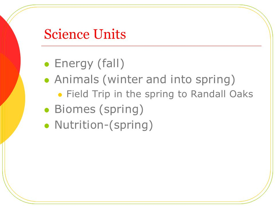 Science Units Energy (fall) Animals (winter and into spring)