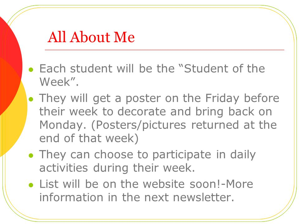 All About Me Each student will be the Student of the Week .