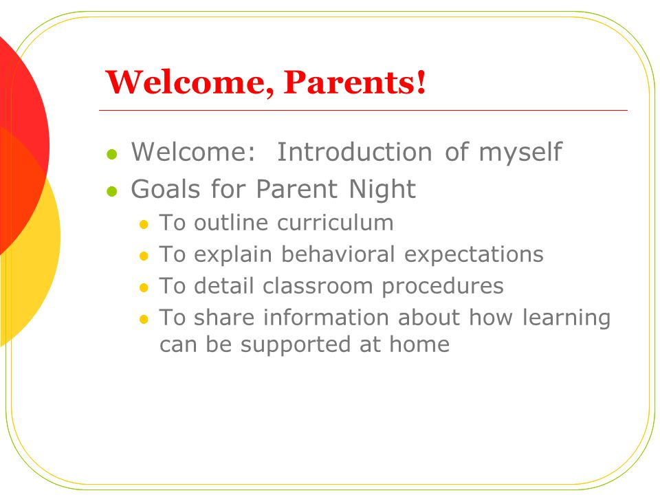 Welcome, Parents! Welcome: Introduction of myself