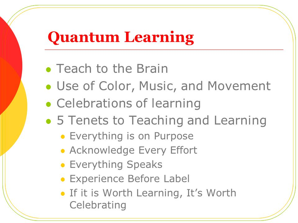 Quantum Learning Teach to the Brain Use of Color, Music, and Movement
