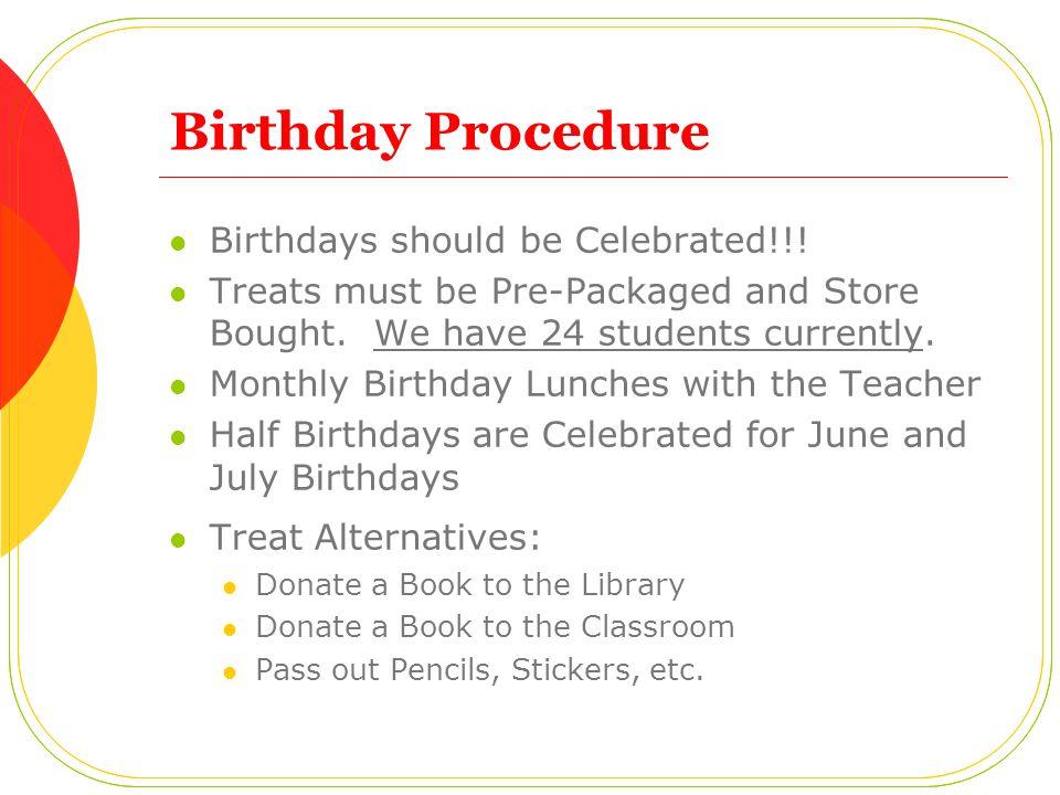 Birthday Procedure Birthdays should be Celebrated!!!