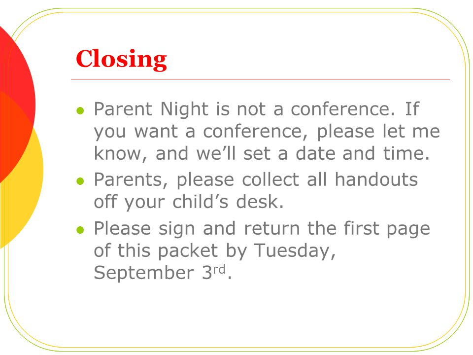 Closing Parent Night is not a conference. If you want a conference, please let me know, and we'll set a date and time.