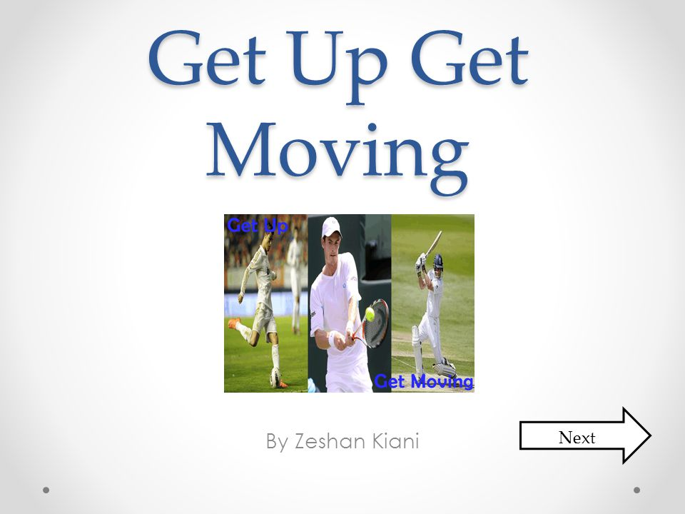 Get Up Get Moving By Zeshan Kiani Next