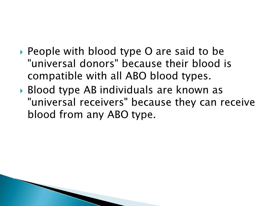 People with blood type O are said to be universal donors because their blood is compatible with all ABO blood types.