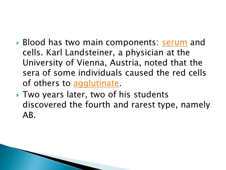 Blood has two main components: serum and cells