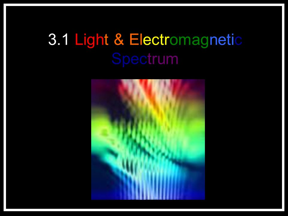 3.1 Light & Electromagnetic Spectrum